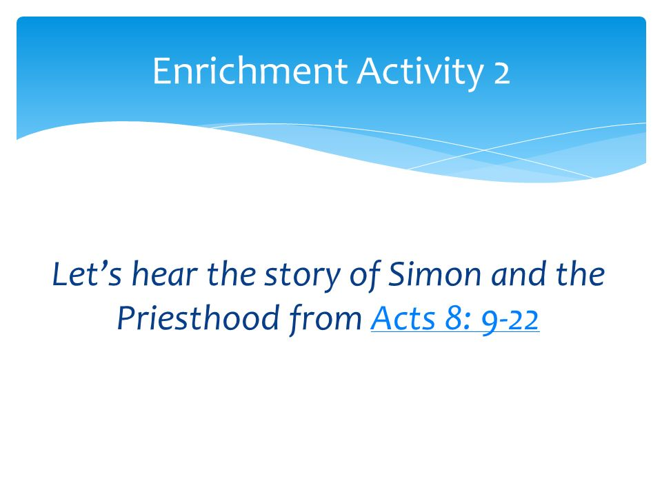 Let's hear the story of Simon and the Priesthood from Acts 8: 9-22