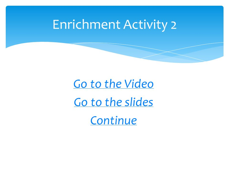 Go to the Video Go to the slides Continue