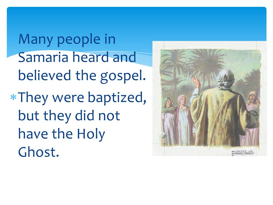 Many people in Samaria heard and believed the gospel.