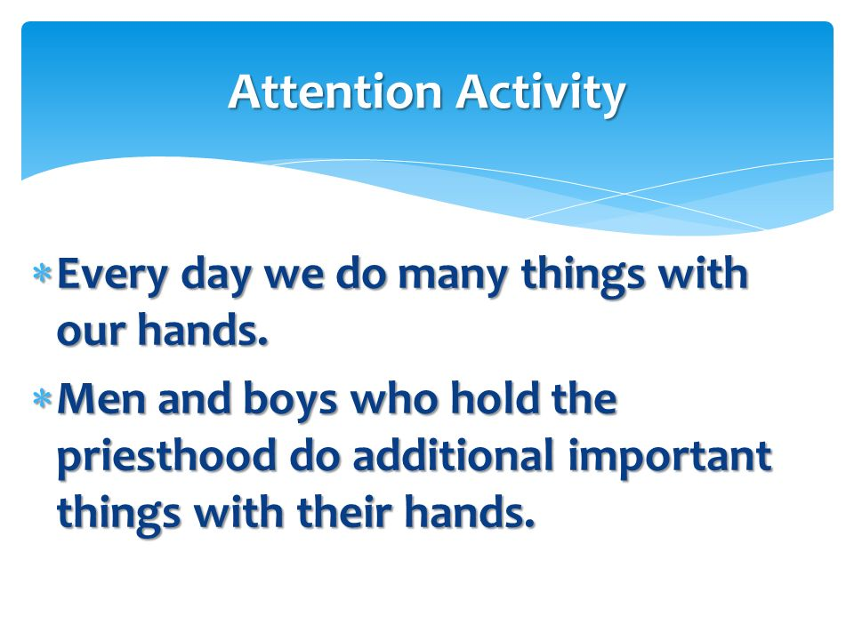Attention Activity Every day we do many things with our hands.