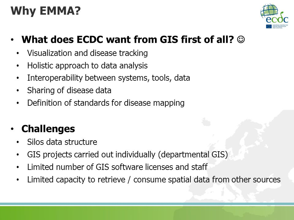 Why EMMA What does ECDC want from GIS first of all  Challenges