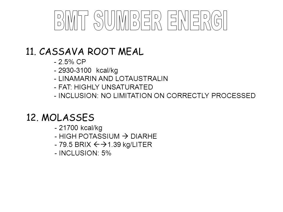 BMT SUMBER ENERGI 11. CASSAVA ROOT MEAL 12. MOLASSES - 2.5% CP