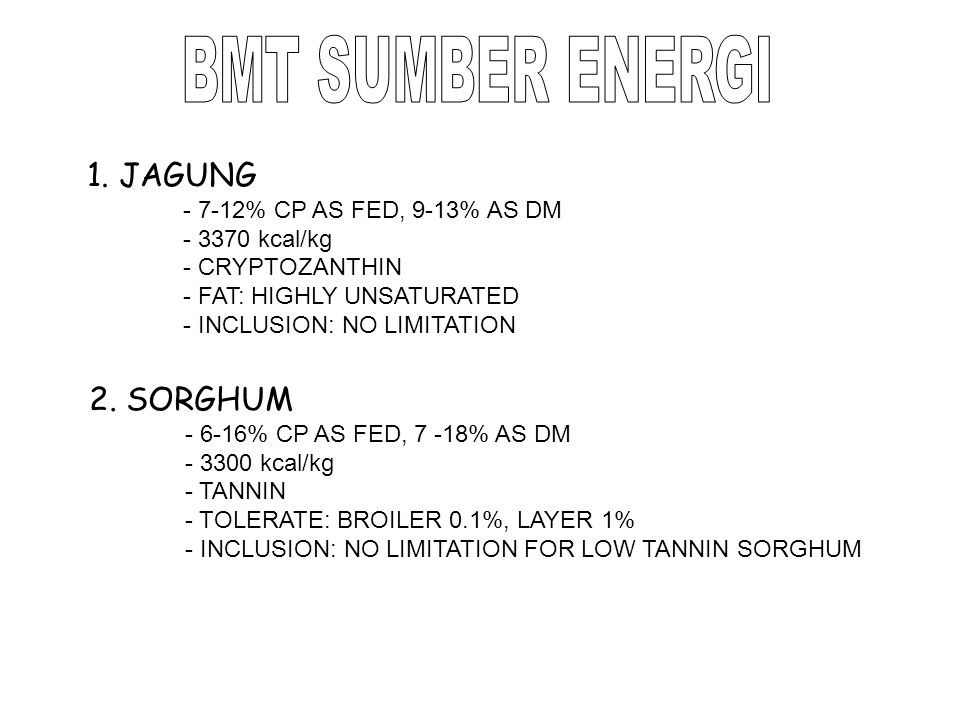 BMT SUMBER ENERGI 1. JAGUNG 2. SORGHUM - 7-12% CP AS FED, 9-13% AS DM