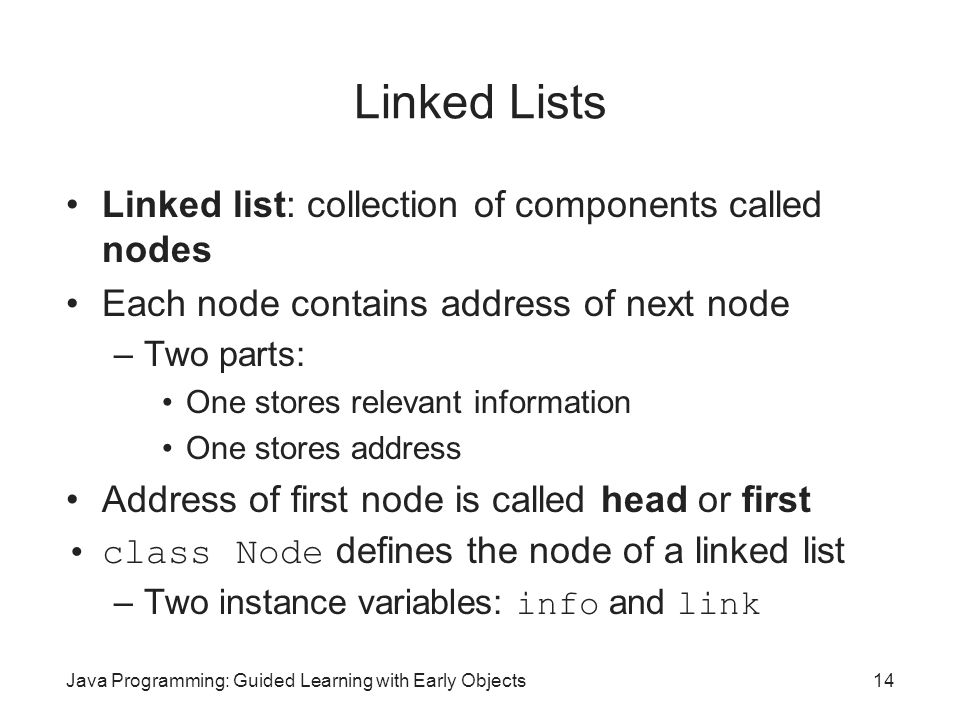 Linked Lists Linked list: collection of components called nodes