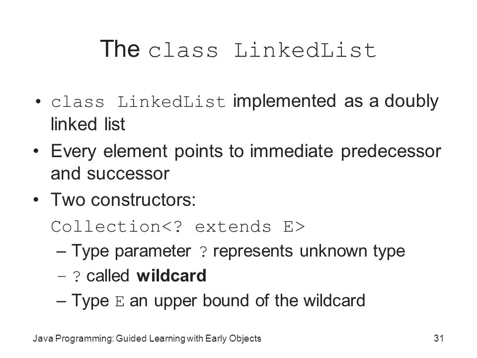 The class LinkedList class LinkedList implemented as a doubly linked list. Every element points to immediate predecessor and successor.