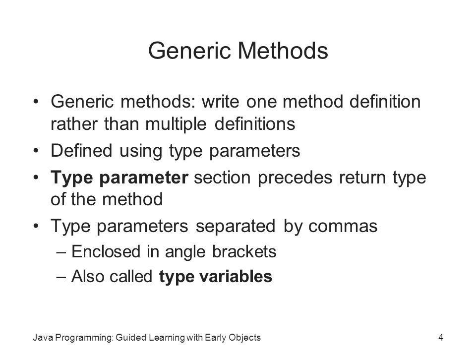 Generic Methods Generic methods: write one method definition rather than multiple definitions. Defined using type parameters.