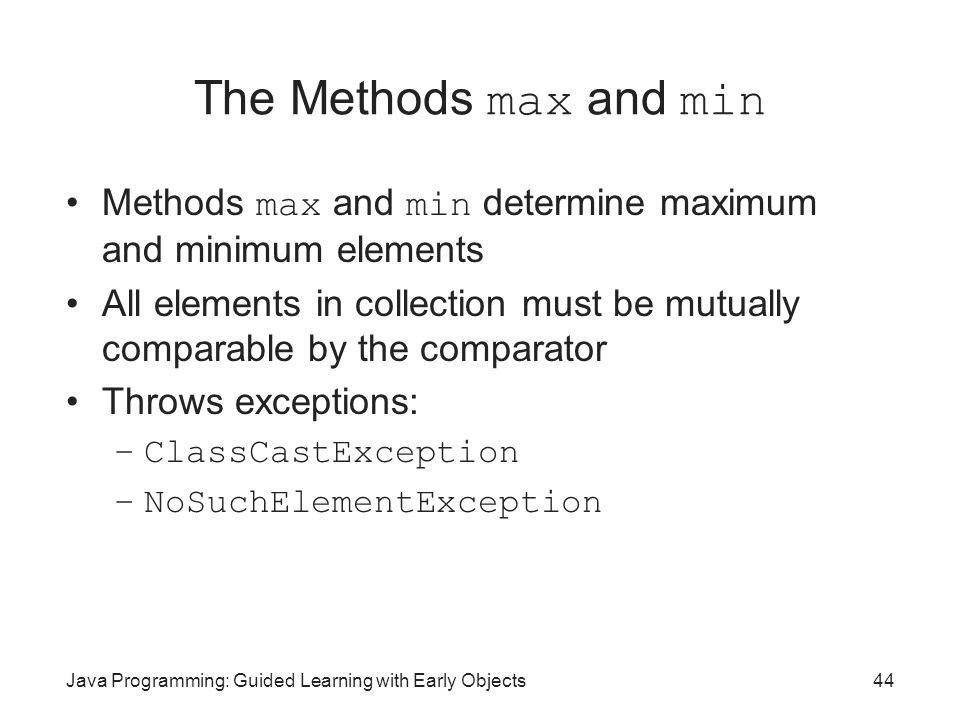 The Methods max and min Methods max and min determine maximum and minimum elements.