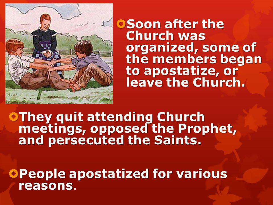 Soon after the Church was organized, some of the members began to apostatize, or leave the Church.