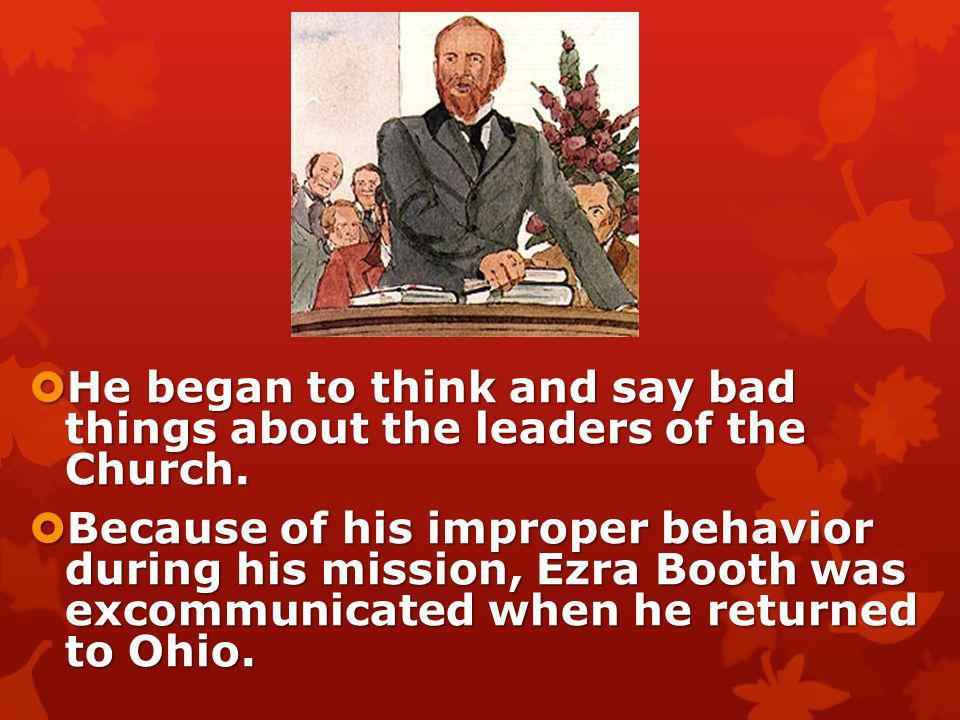 He began to think and say bad things about the leaders of the Church.