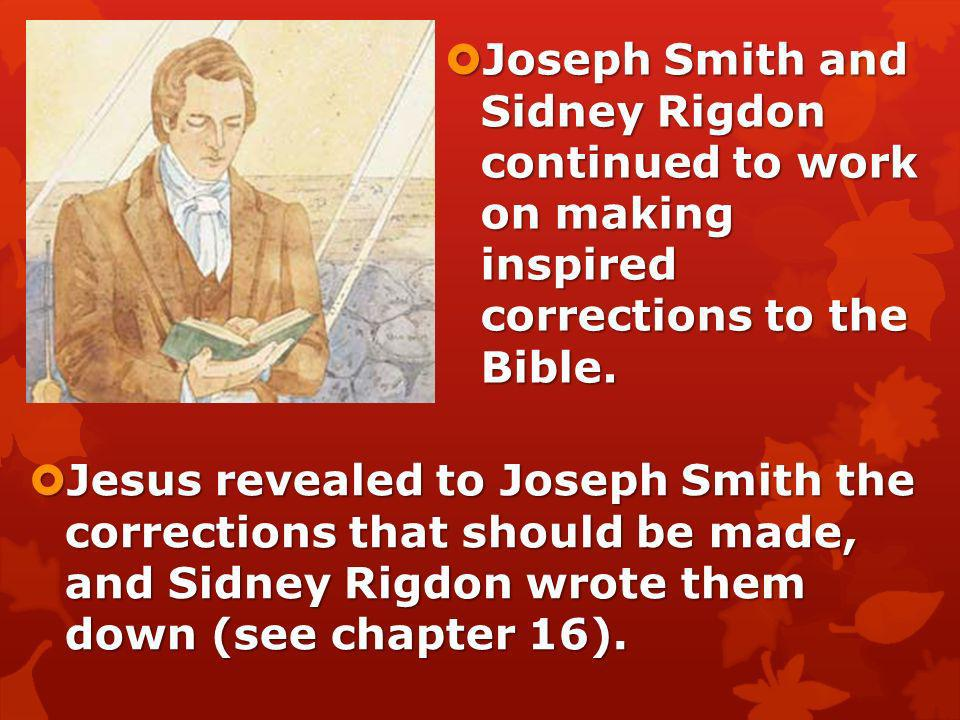 Joseph Smith and Sidney Rigdon continued to work on making inspired corrections to the Bible.