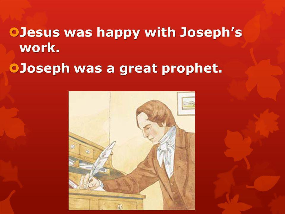 Jesus was happy with Joseph's work.