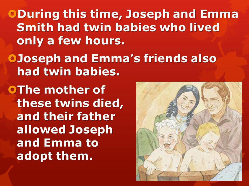 During this time, Joseph and Emma Smith had twin babies who lived only a few hours.