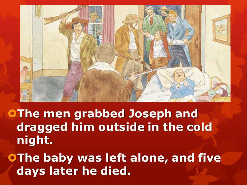 The men grabbed Joseph and dragged him outside in the cold night.