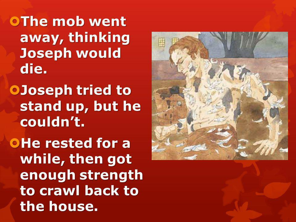 The mob went away, thinking Joseph would die.