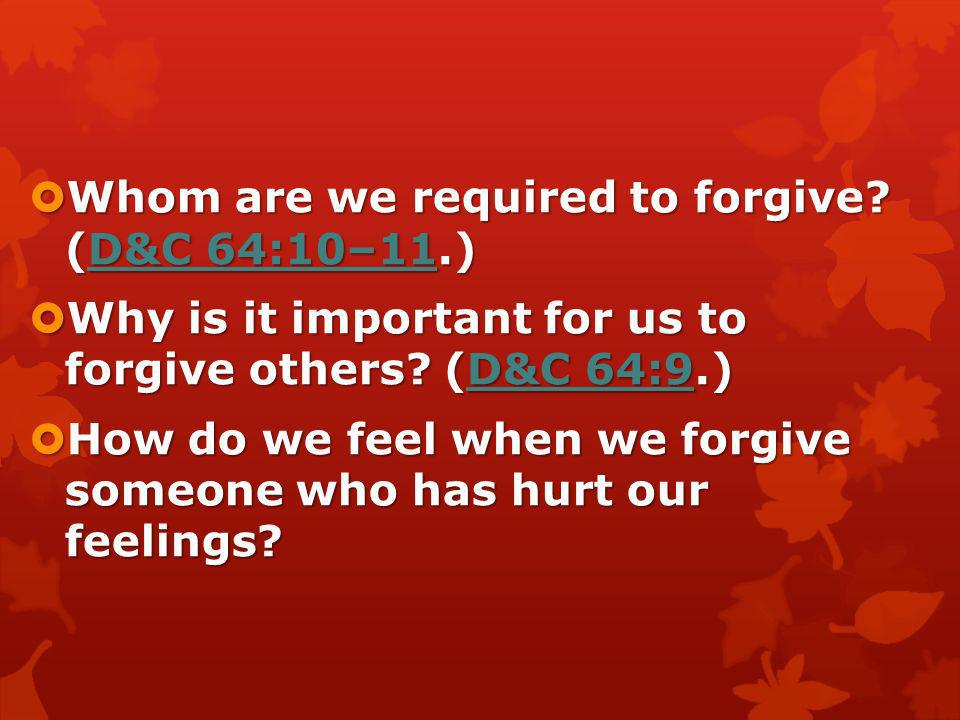 Whom are we required to forgive (D&C 64:10–11.)