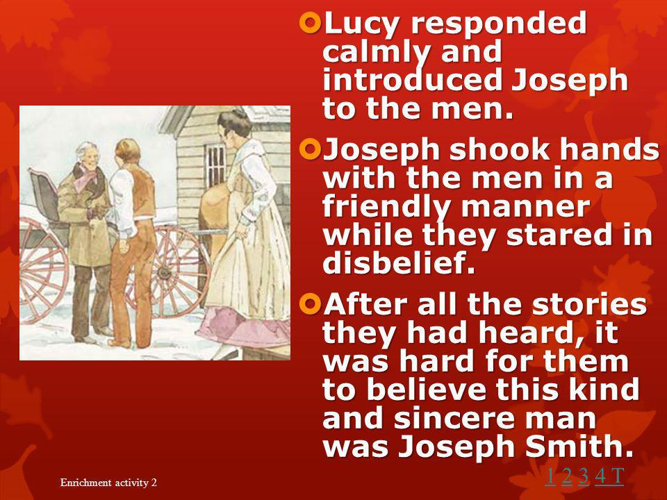 Lucy responded calmly and introduced Joseph to the men.