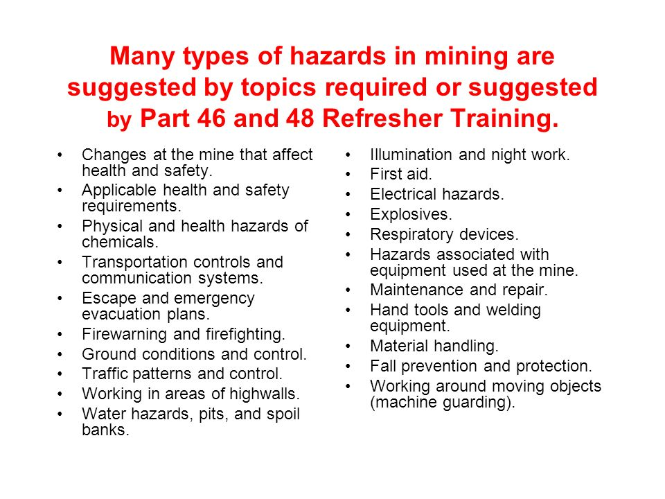 Many types of hazards in mining are suggested by topics required or suggested by Part 46 and 48 Refresher Training.