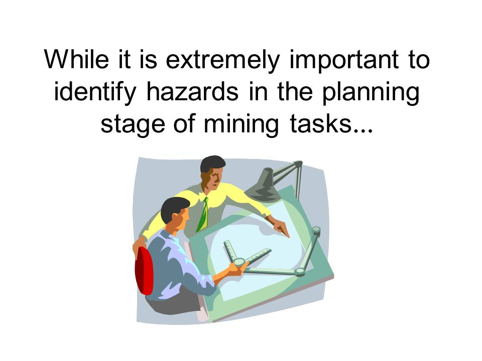 While it is extremely important to identify hazards in the planning stage of mining tasks…