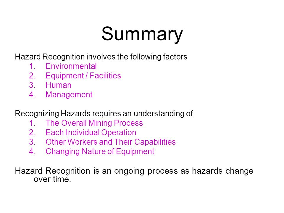 Summary Hazard Recognition involves the following factors. Environmental. Equipment / Facilities.