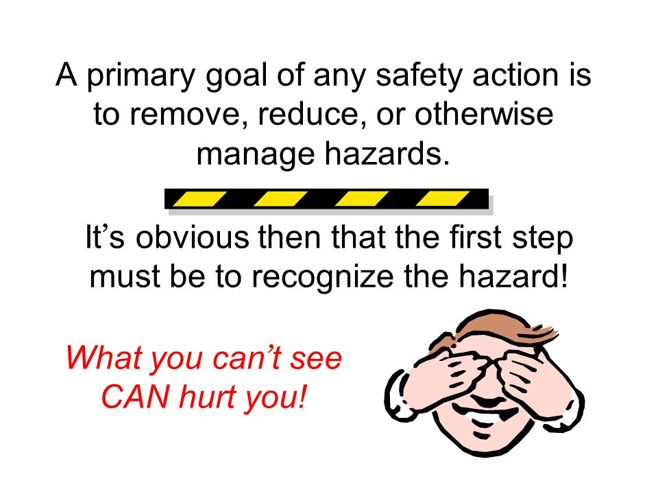 It's obvious then that the first step must be to recognize the hazard!