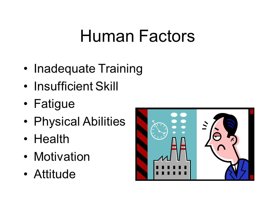 Human Factors Inadequate Training Insufficient Skill Fatigue
