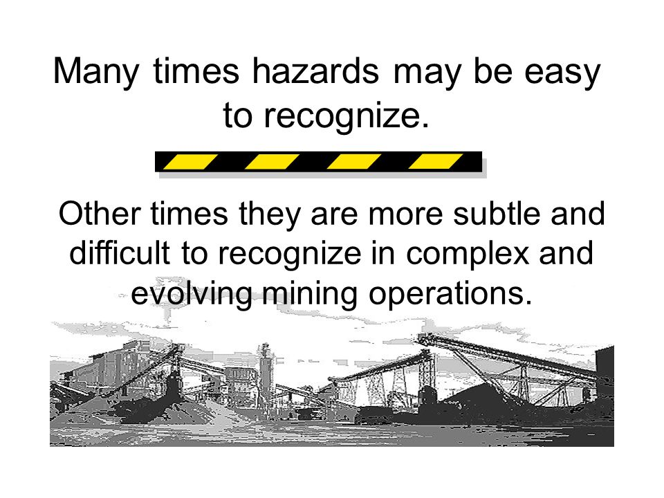 Many times hazards may be easy to recognize.