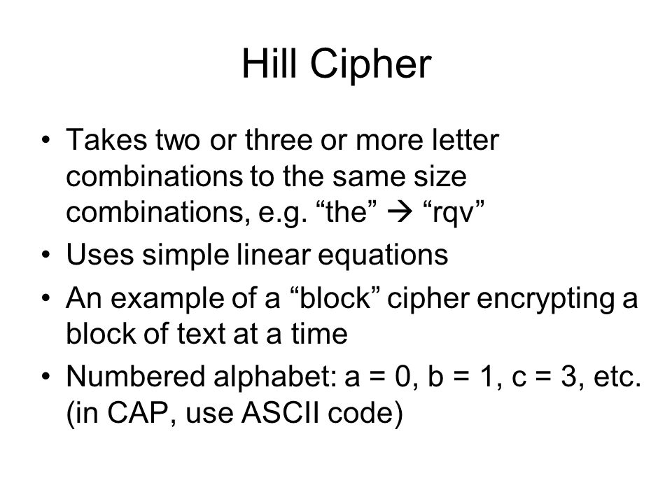 Hill Cipher Takes two or three or more letter combinations to the same size combinations, e.g. the  rqv