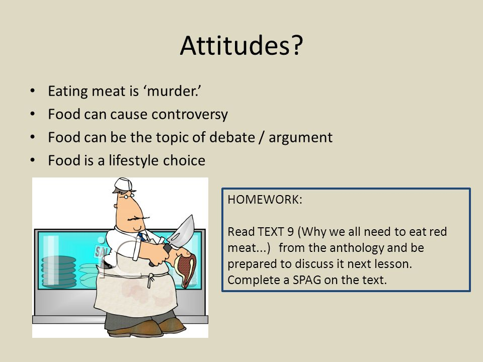 Attitudes Eating meat is 'murder.' Food can cause controversy