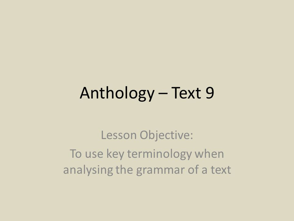 To use key terminology when analysing the grammar of a text