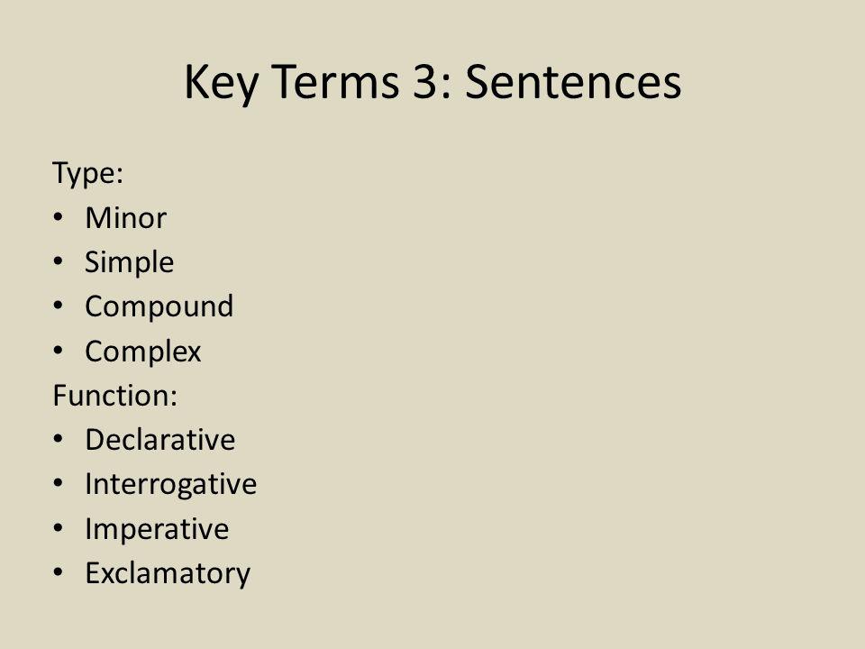 Key Terms 3: Sentences Type: Minor Simple Compound Complex Function:
