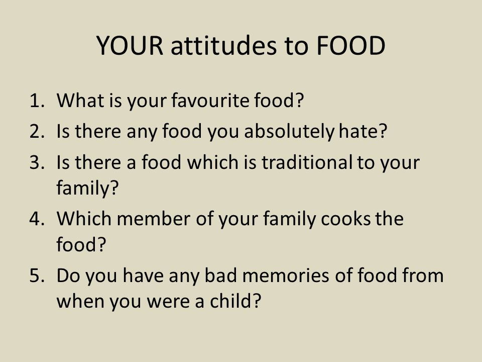YOUR attitudes to FOOD What is your favourite food
