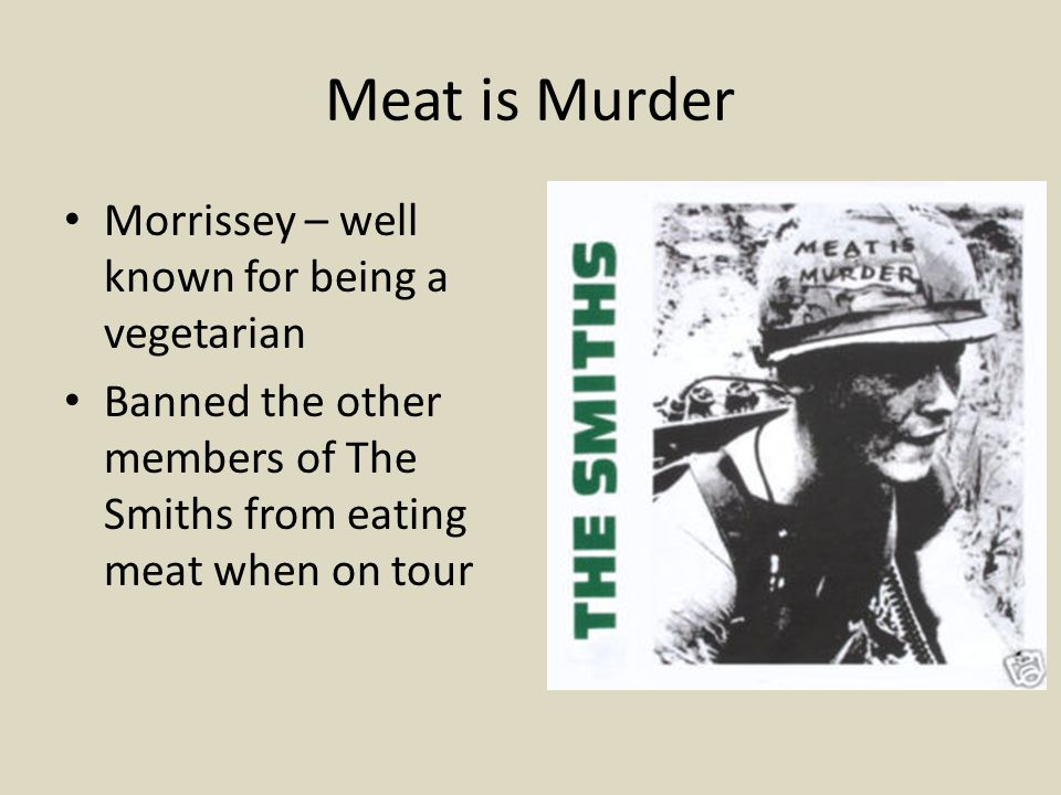 Meat is Murder Morrissey – well known for being a vegetarian