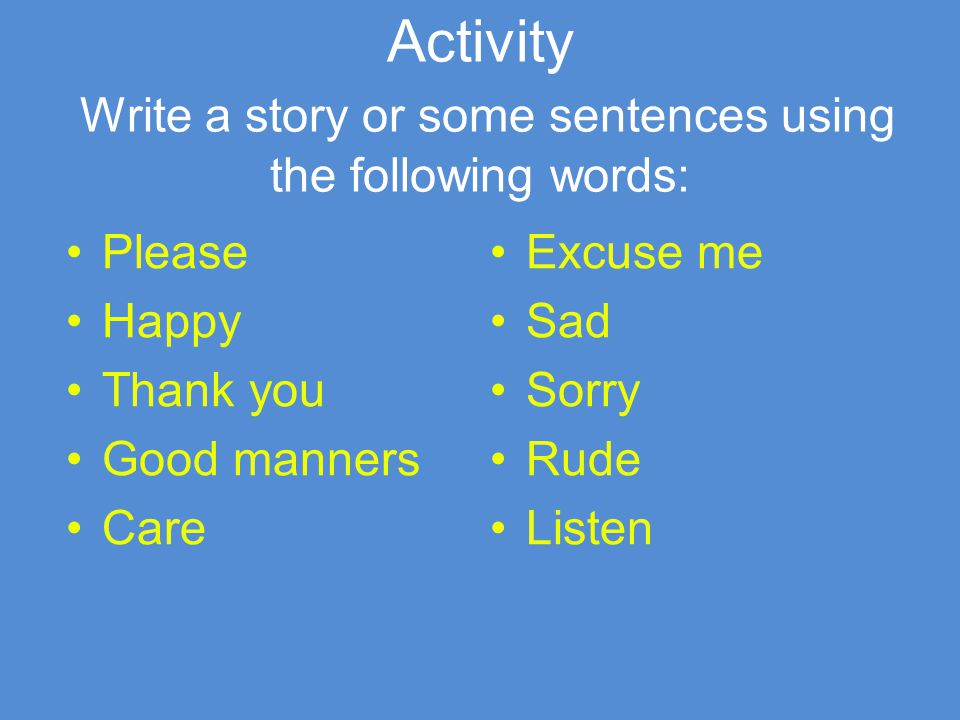 Activity Write a story or some sentences using the following words: