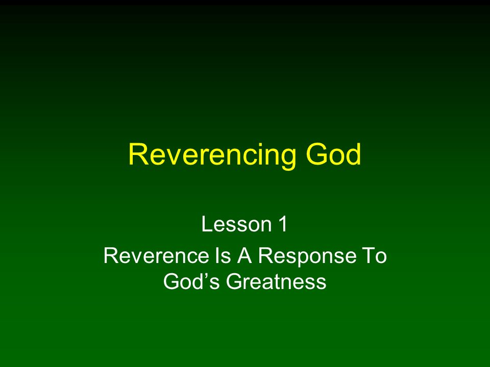 Lesson 1 Reverence Is A Response To God's Greatness