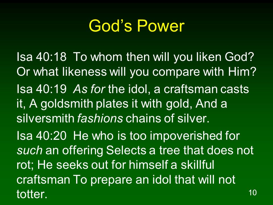 God's Power Isa 40:18 To whom then will you liken God Or what likeness will you compare with Him