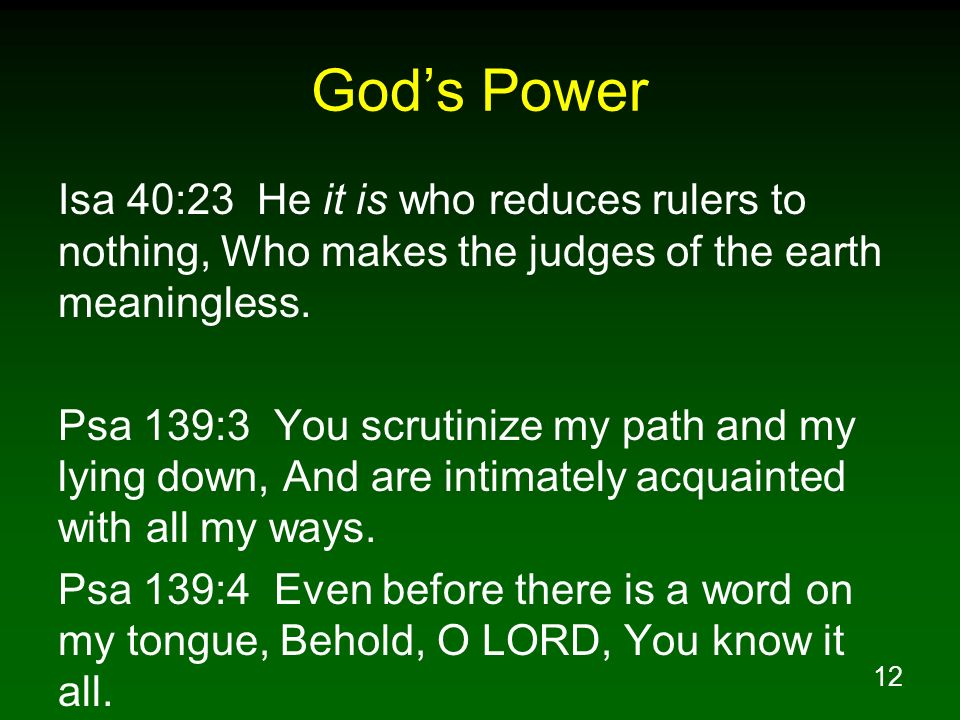 God's Power Isa 40:23 He it is who reduces rulers to nothing, Who makes the judges of the earth meaningless.