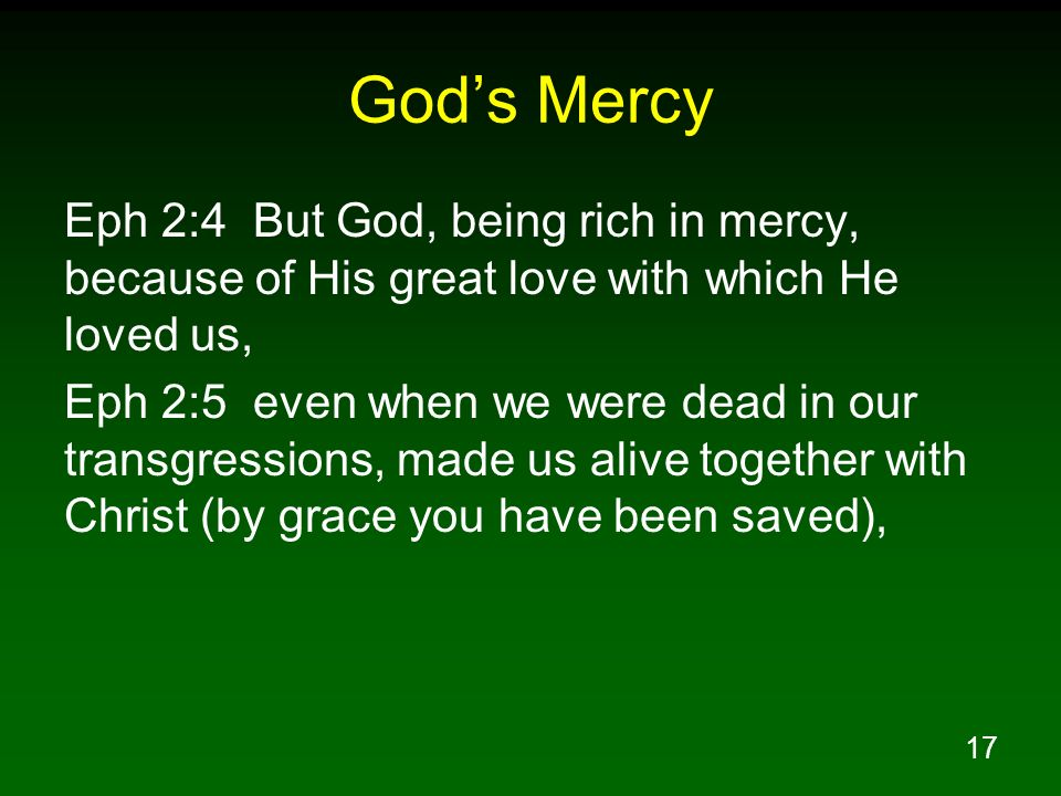 God's Mercy Eph 2:4 But God, being rich in mercy, because of His great love with which He loved us,