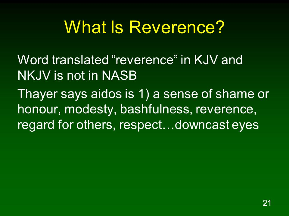 What Is Reverence Word translated reverence in KJV and NKJV is not in NASB.