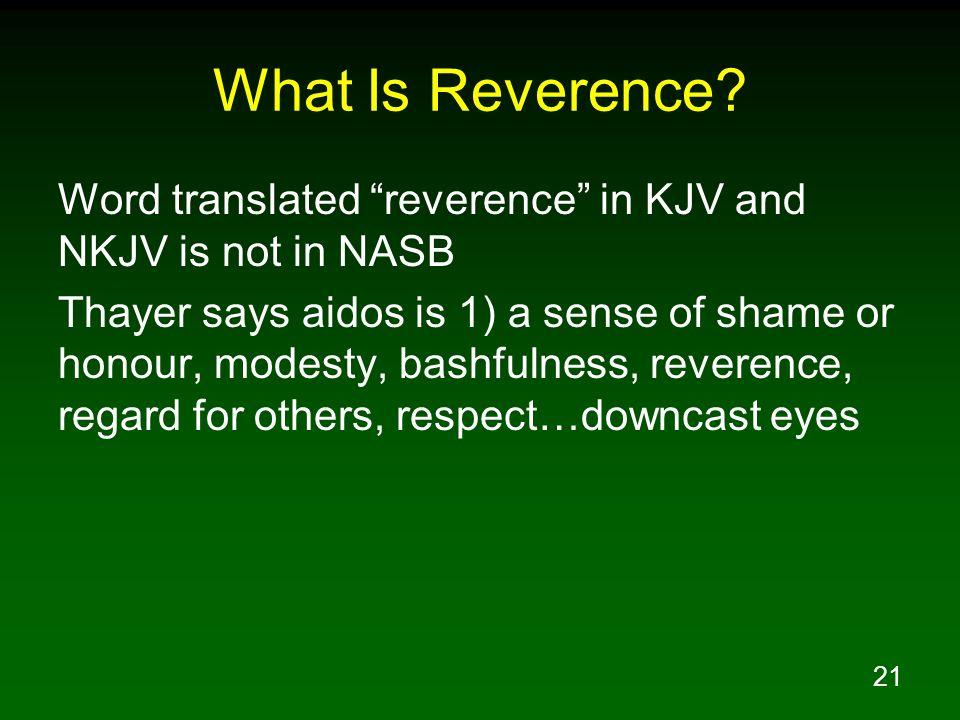 What Is Reverence Word translated reverence in KJV and NKJV is not in NASB.