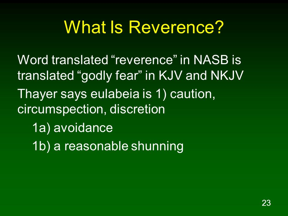 What Is Reverence Word translated reverence in NASB is translated godly fear in KJV and NKJV.