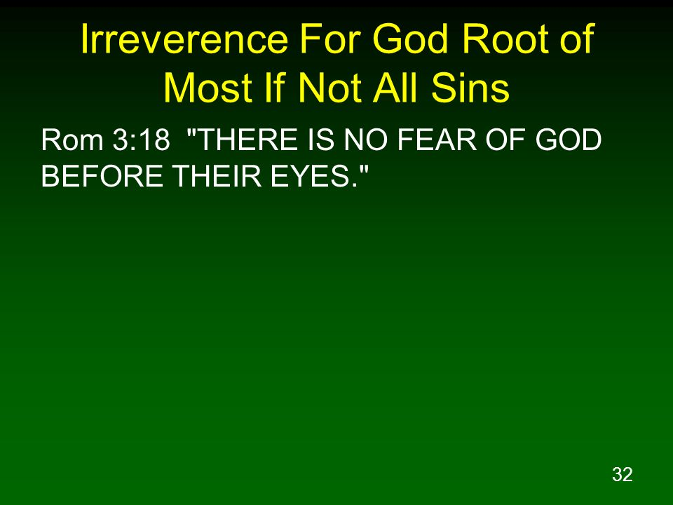 Irreverence For God Root of Most If Not All Sins
