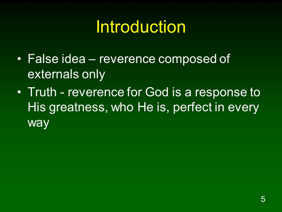 Introduction False idea – reverence composed of externals only