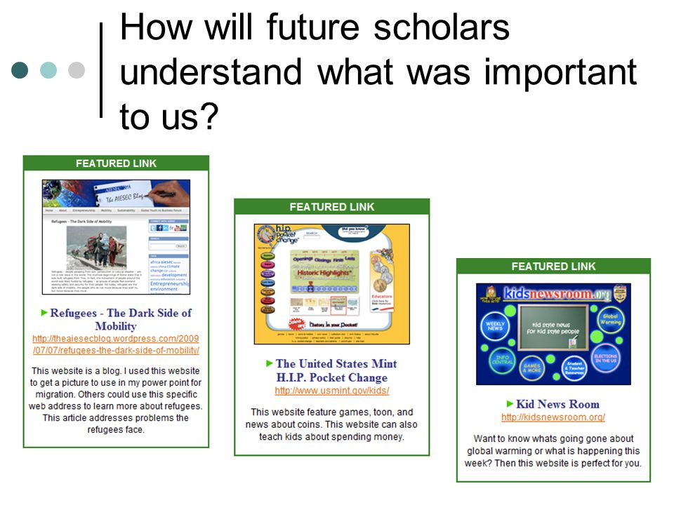 How will future scholars understand what was important to us