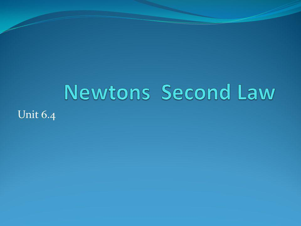 Newtons Second Law Unit 6.4