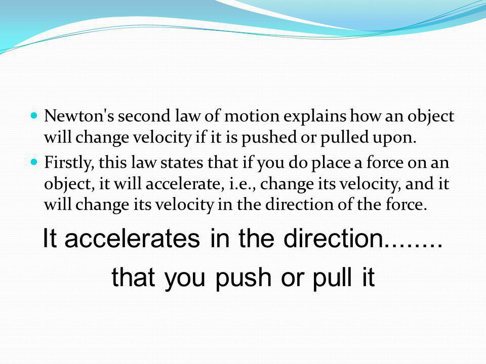 It accelerates in the direction........