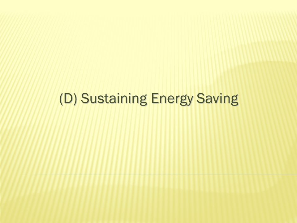 (D) Sustaining Energy Saving