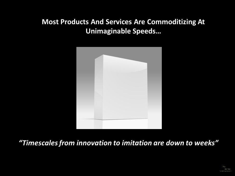 Most Products And Services Are Commoditizing At Unimaginable Speeds…