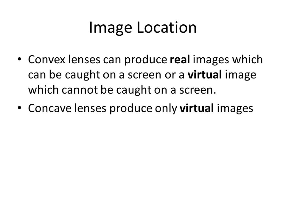 Image Location Convex lenses can produce real images which can be caught on a screen or a virtual image which cannot be caught on a screen.