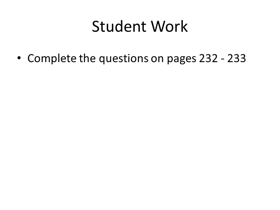 Student Work Complete the questions on pages 232 - 233