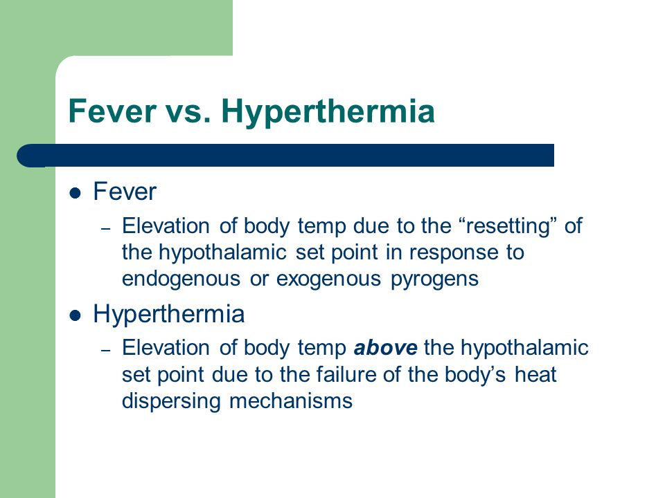 Fever vs. Hyperthermia Fever Hyperthermia